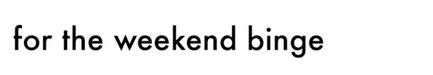 weekend-binge